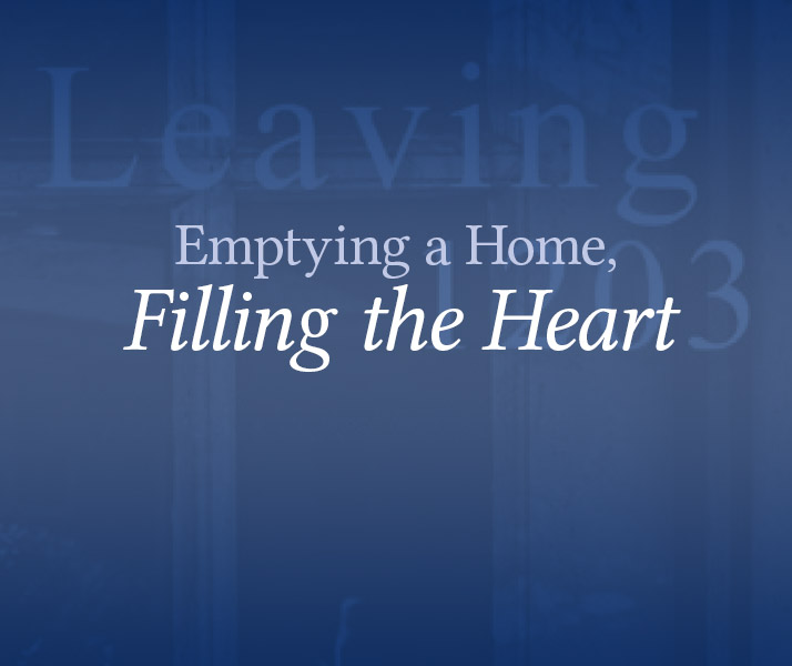 Emptying a Home, Filling the Heart