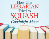 How One Librarian Tried to Squash Goodnight Moon