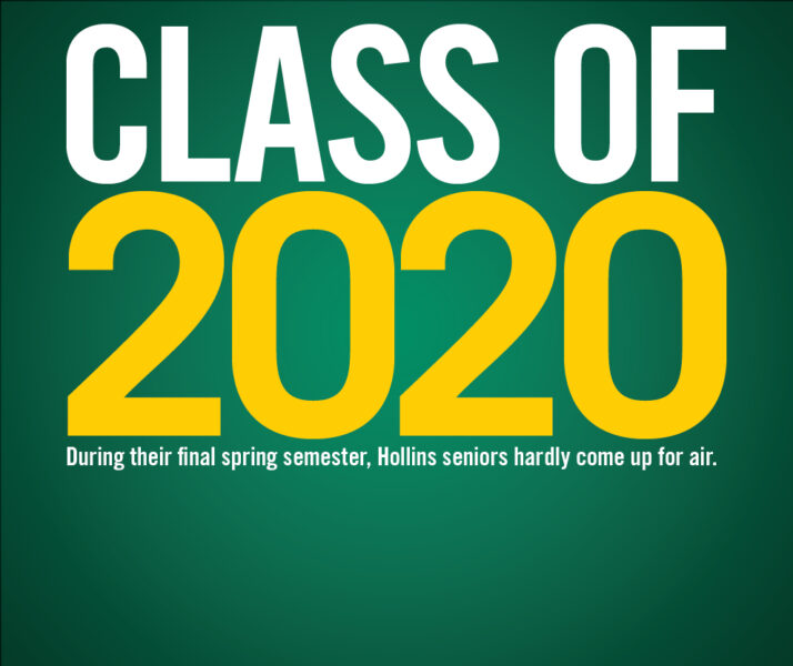 Class of 2020. During their final spring semester, Hollins seniors hardly come up for air.