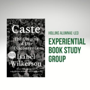 Caste: the he Origins of Our Discontents by isabel wilkerson - hollins alumnae-led experiential book study group